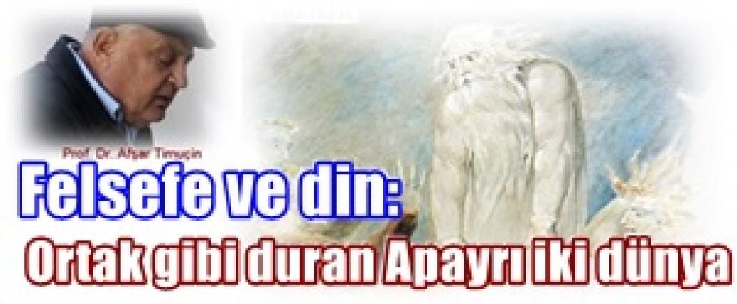 Afşar Timuçin yazdı;Felsefe ve din: Ortak gibi duran Apayrı iki dünya