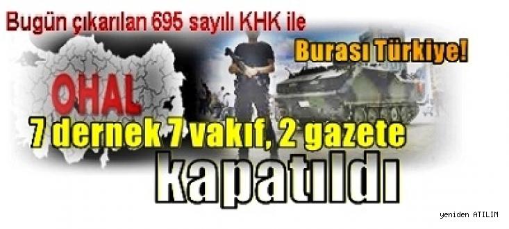 Bugün çıkarılan 695 sayılı KHK ile  7 dernek 7 vakıf, 2 gazete kapatıldı