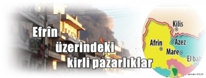 Efrîn üzerindeki kirli pazarlıklar…