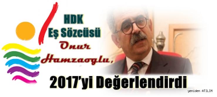 HDK Eş Sözcüsü Onur Hamzaoğlu, 2017'yi Değerlendirdi:Barış olmadan hiçbir adım olmaz.