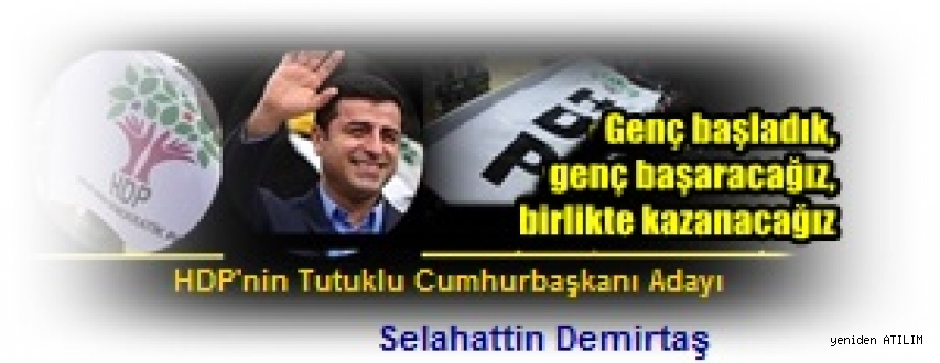 HDP'nin Tutuklu Cumhurbaşkanı Adayı S.Demirtaş: Genç başladık, genç başaracağız, birlikte kazanacağız.