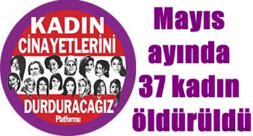 Kadın Cinayetlerini Durduracağız Platformu :   Mayıs ayında 37 kadın öldürüldü