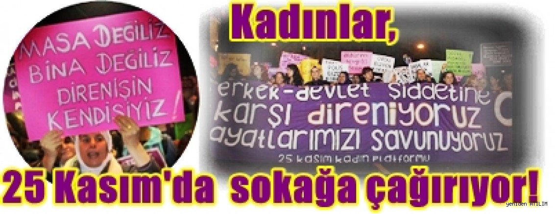 Kadınlar, 25 Kasım'da  sokağa çağırıyor!
