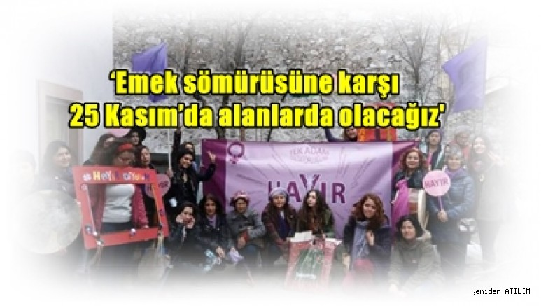 Kadınlar:  'Emek sömürüsüne karşı 25 Kasım'da alanlarda olacağız'