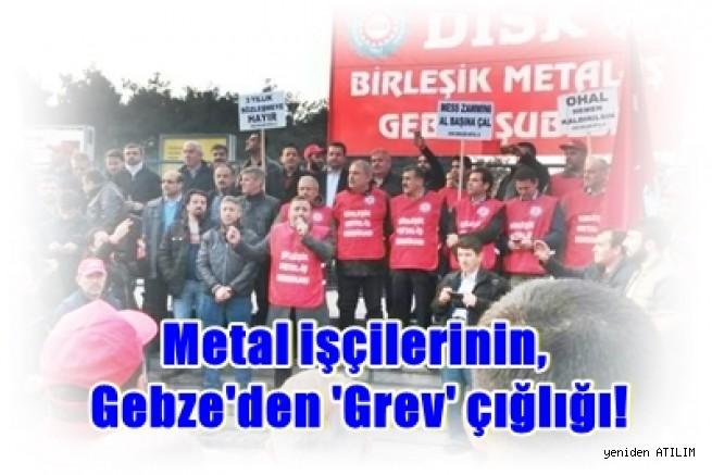 Metal işçilerinin, Gebze'den 'Grev' çığlığı!