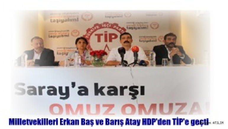 Milletvekilleri Erkan Baş ve Barış Atay HDP'den TİP'e geçti