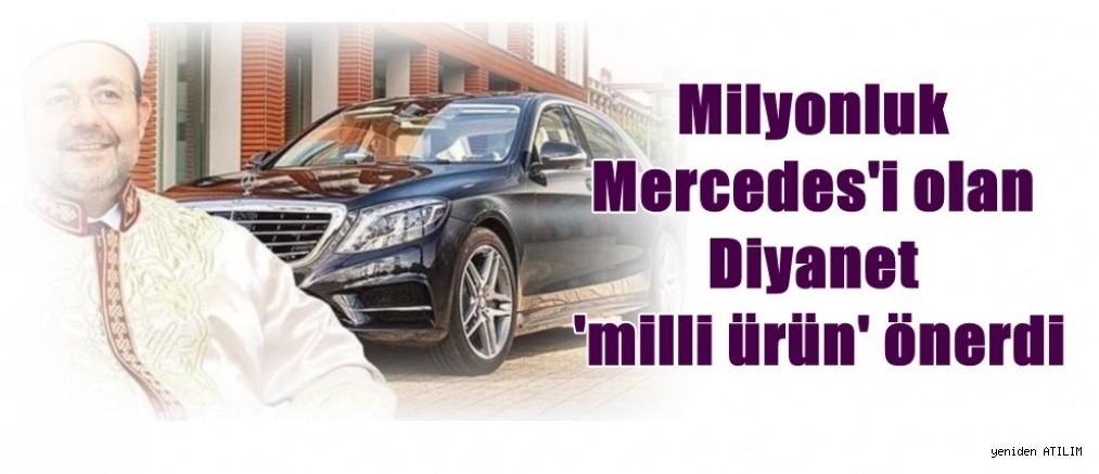 Milyonluk Mercedes'i olan Diyanet 'milli ürün' önerdi