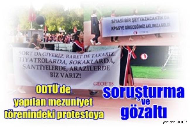 ODTÜ'de yapılan mezuniyet törenindeki protesto pankartlarına soruşturma ve gözaltı