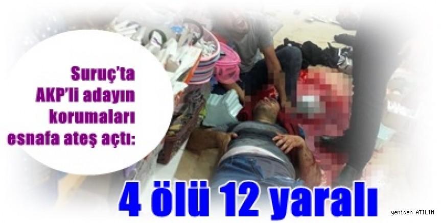 Suruç'ta AKP'li adayın korumaları esnafa ateş açtı: 4 ölü 12 yaralı