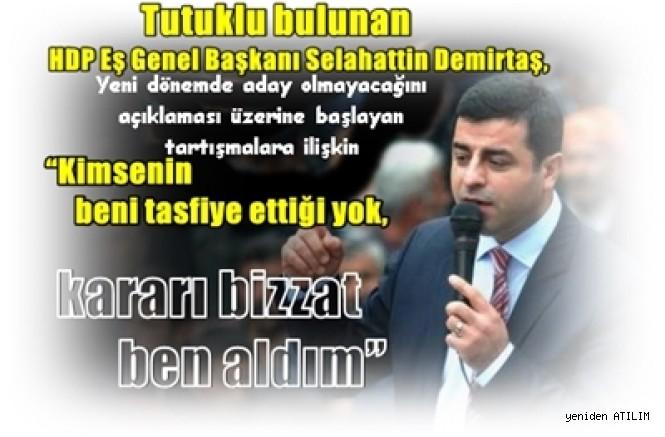 """Tutuklu bulunan HDP Eş Genel Başkanı Demirtaş, """"Kimsenin beni tasfiye ettiği yok, kararı bizzat ben aldım"""""""