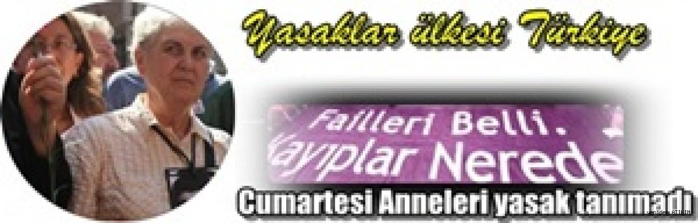 Yasaklar ülkesi Türkiye'de,   Cumartesi Anneleri yasak tanımadı
